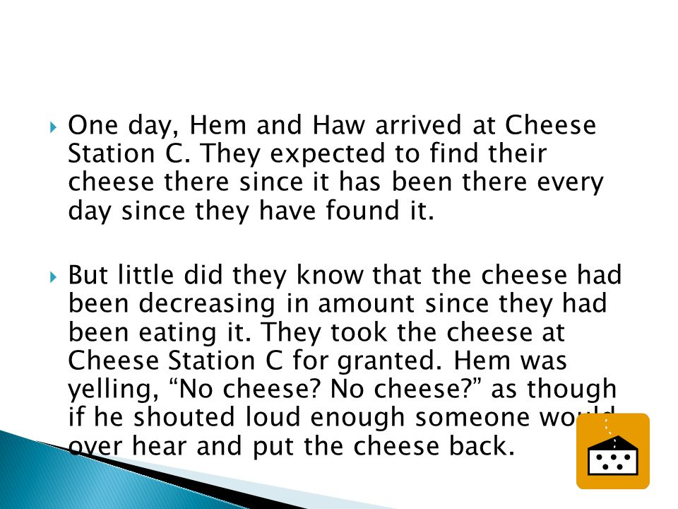  One day, Hem and Haw arrived at Cheese Station C. They expected to find their cheese there since it has been there every day since they have found i