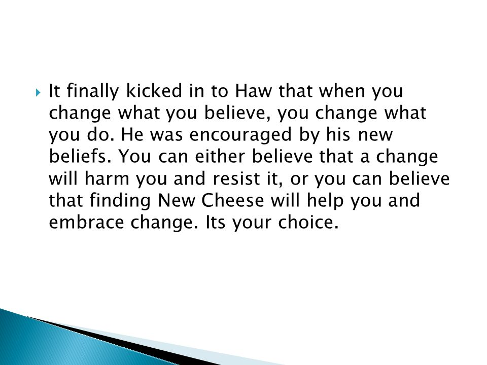  It finally kicked in to Haw that when you change what you believe, you change what you do. He was encouraged by his new beliefs. You can either beli