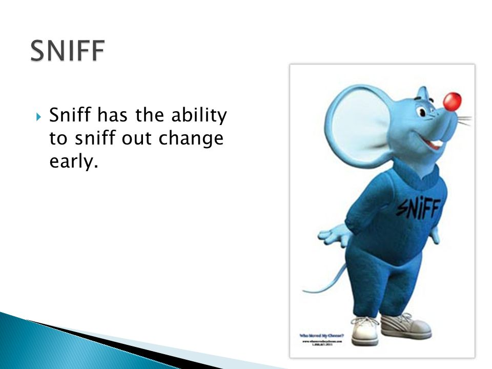  Sniff has the ability to sniff out change early.