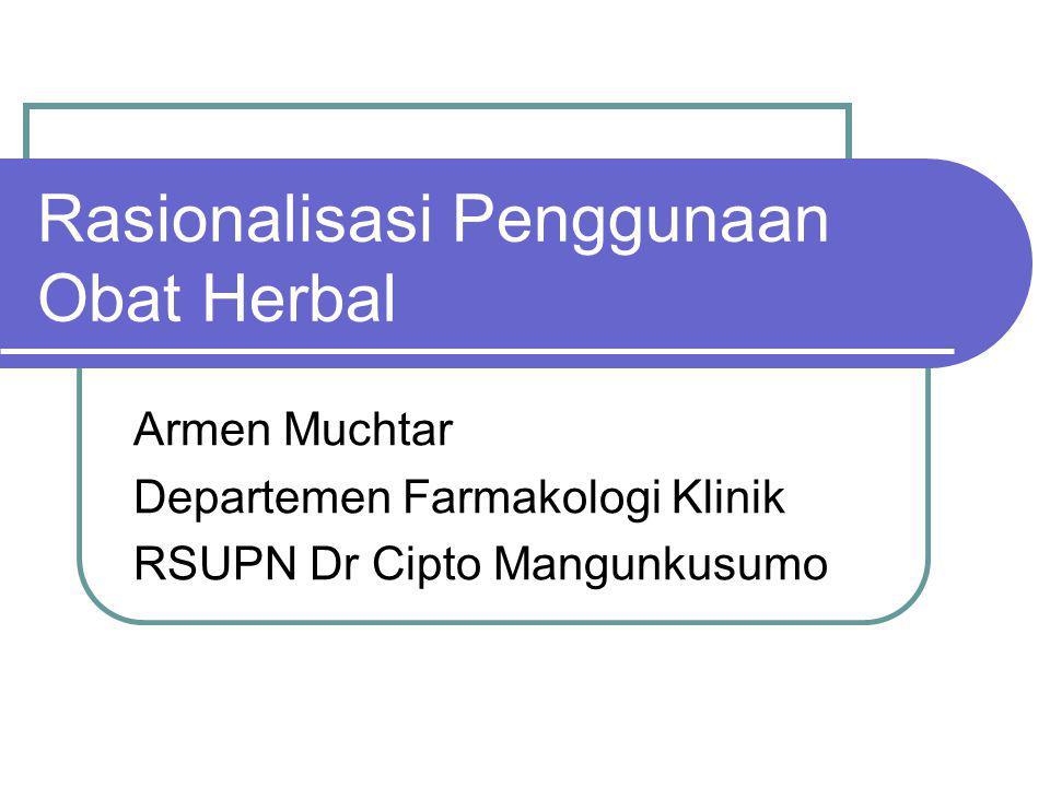 Rasionalisasi Penggunaan Obat Herbal Armen Muchtar Departemen Farmakologi Klinik RSUPN Dr Cipto Mangunkusumo