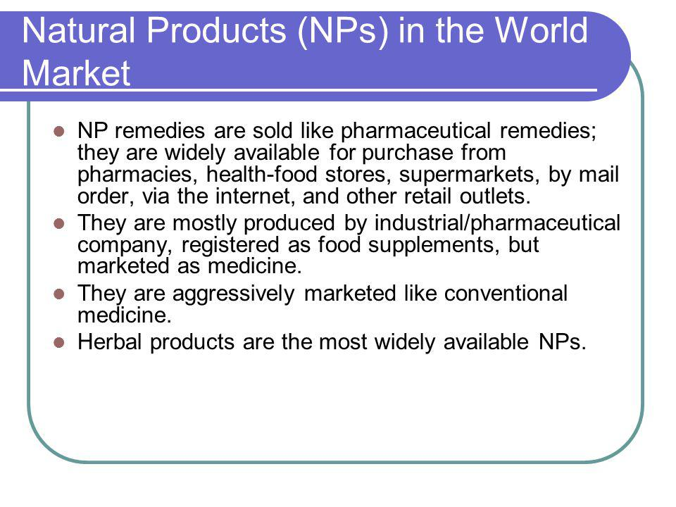 Natural Products (NPs) in the World Market NP remedies are sold like pharmaceutical remedies; they are widely available for purchase from pharmacies,