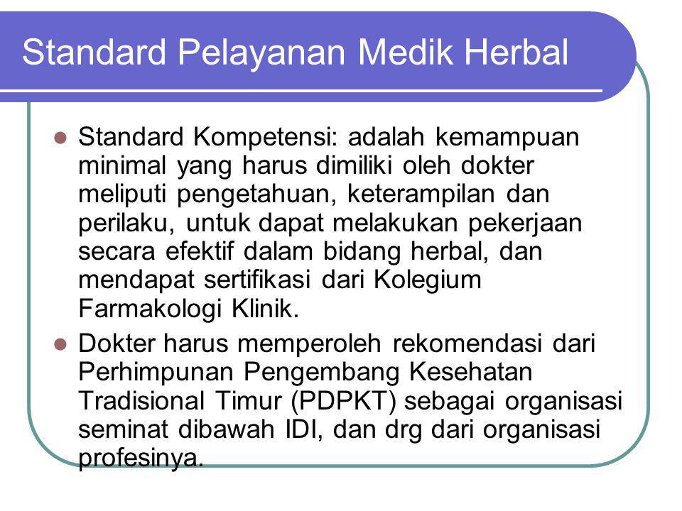 Standard Pelayanan Medik Herbal Standard Kompetensi: adalah kemampuan minimal yang harus dimiliki oleh dokter meliputi pengetahuan, keterampilan dan p