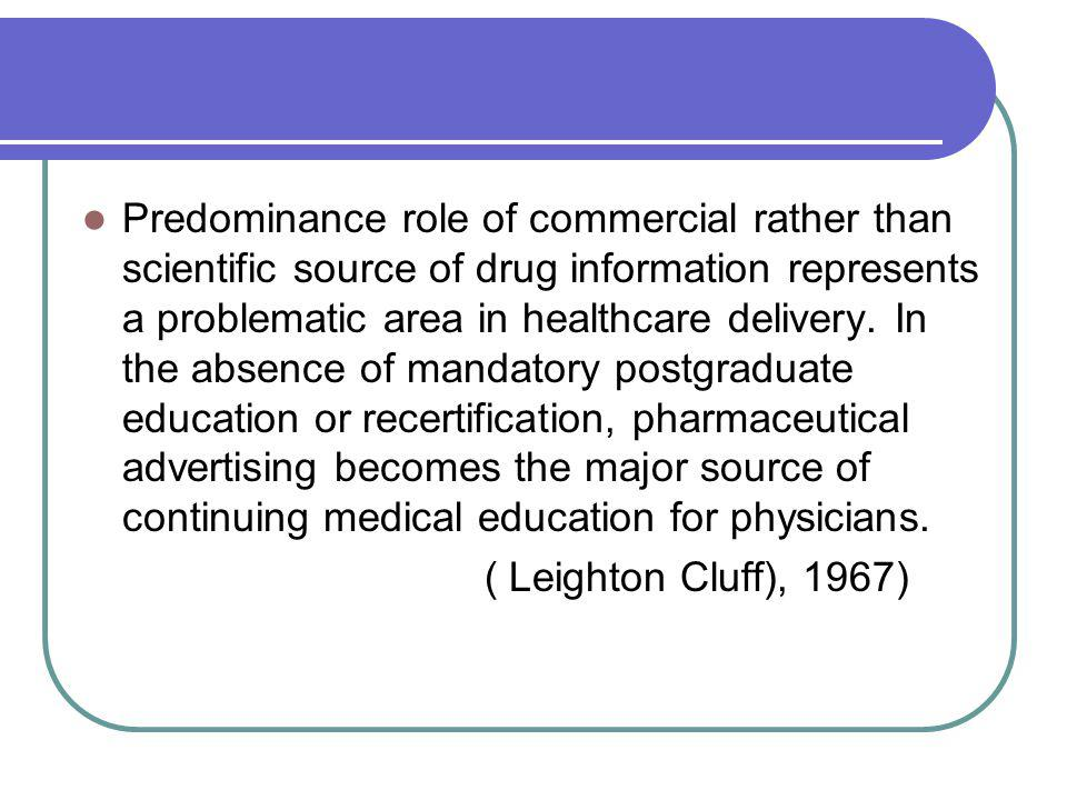 Predominance role of commercial rather than scientific source of drug information represents a problematic area in healthcare delivery. In the absence