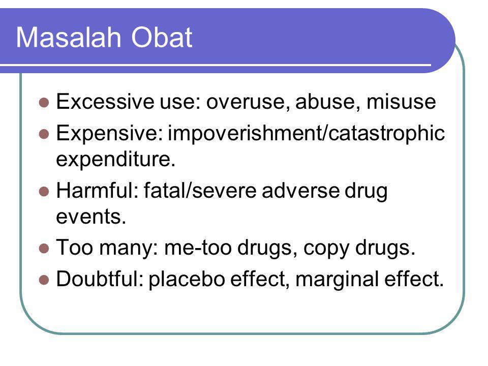 Masalah Obat Excessive use: overuse, abuse, misuse Expensive: impoverishment/catastrophic expenditure. Harmful: fatal/severe adverse drug events. Too