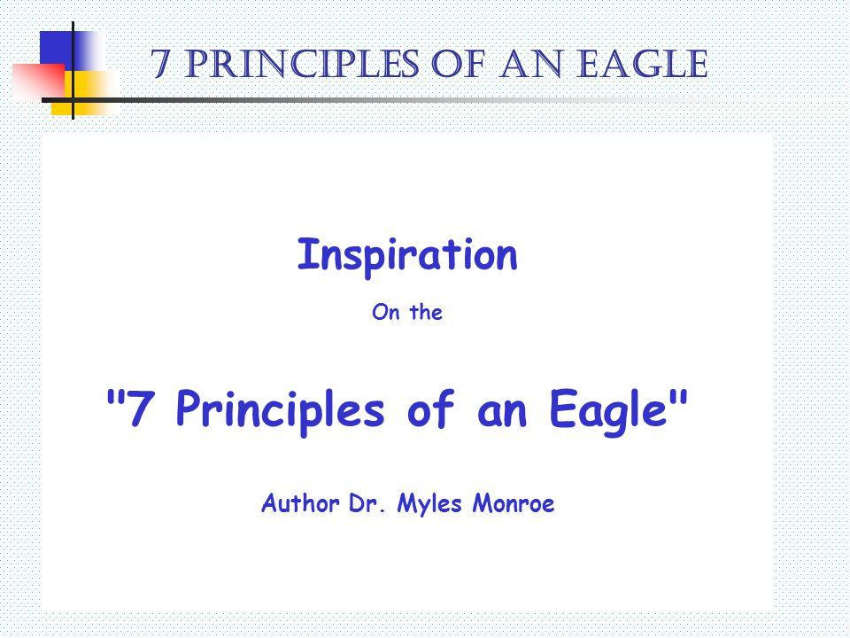7 PRINCIPLES OF AN EAGLE Eagles fly alone at a high altitude and not with sparrows or mix with other smaller birds.