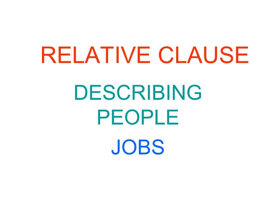 RELATIVE CLAUSE DESCRIBING PEOPLE JOBS