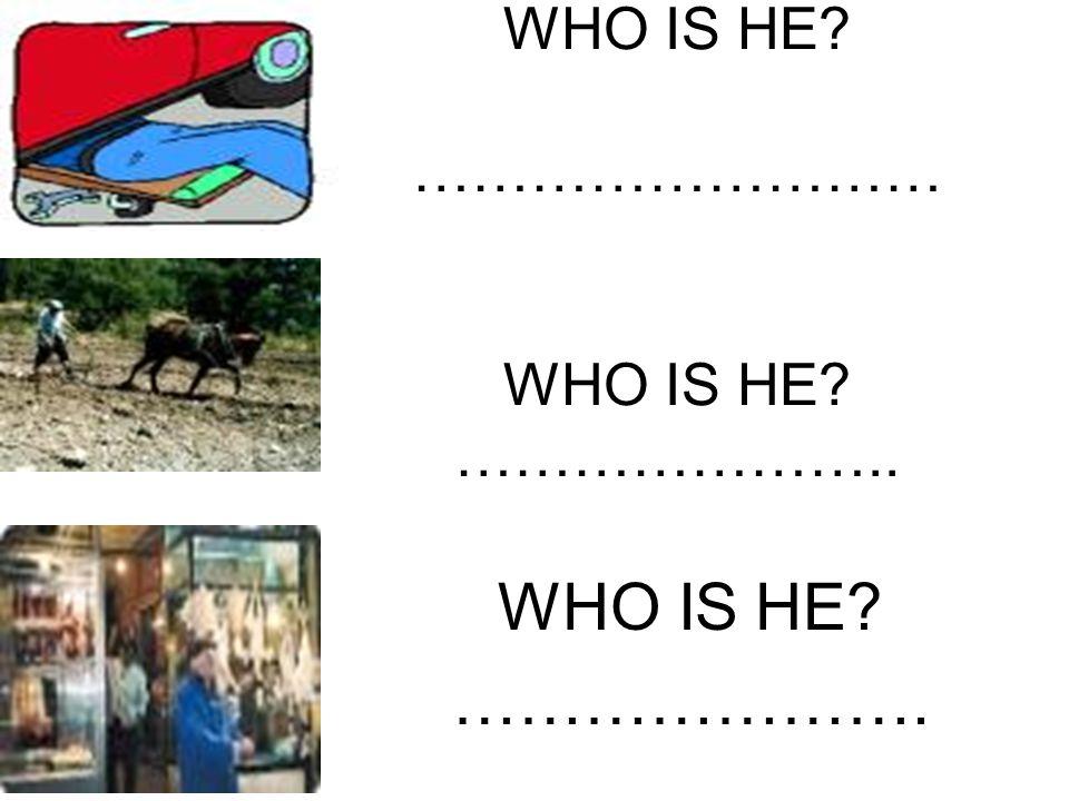WHO IS HE ……………………… WHO IS HE ………………….. WHO IS HE ………………….