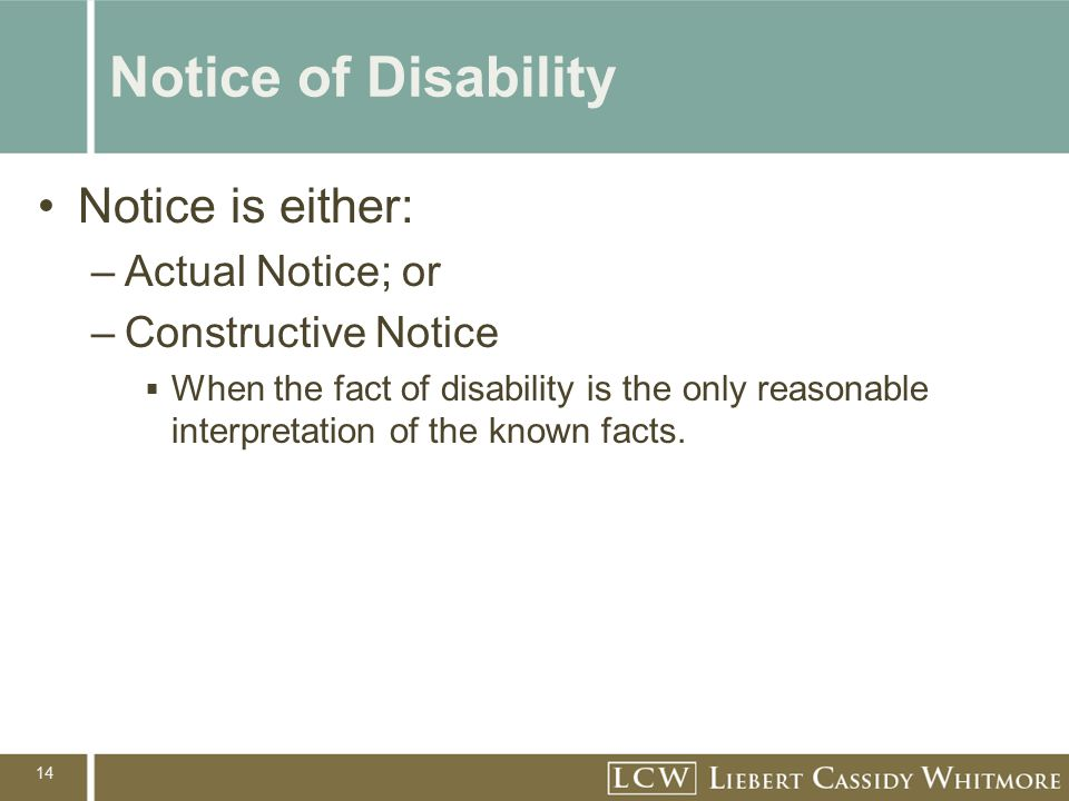 14 Notice of Disability Notice is either: –Actual Notice; or –Constructive Notice  When the fact of disability is the only reasonable interpretation of the known facts.