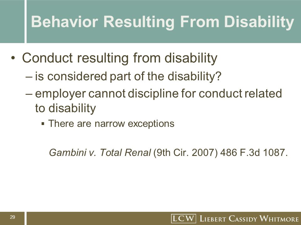 29 Behavior Resulting From Disability Conduct resulting from disability –is considered part of the disability.