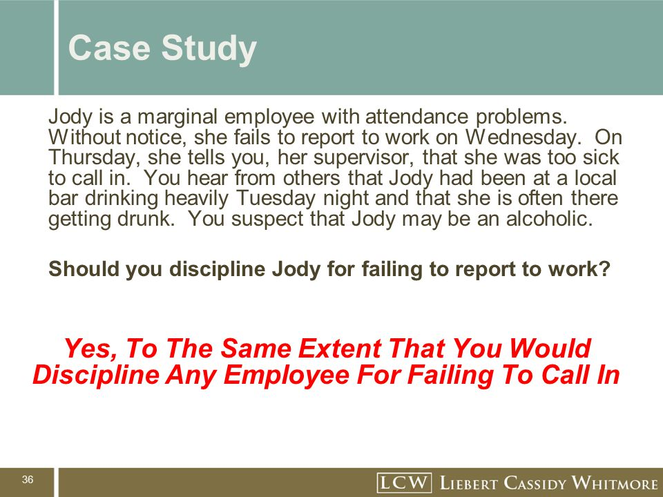 36 Case Study Jody is a marginal employee with attendance problems.