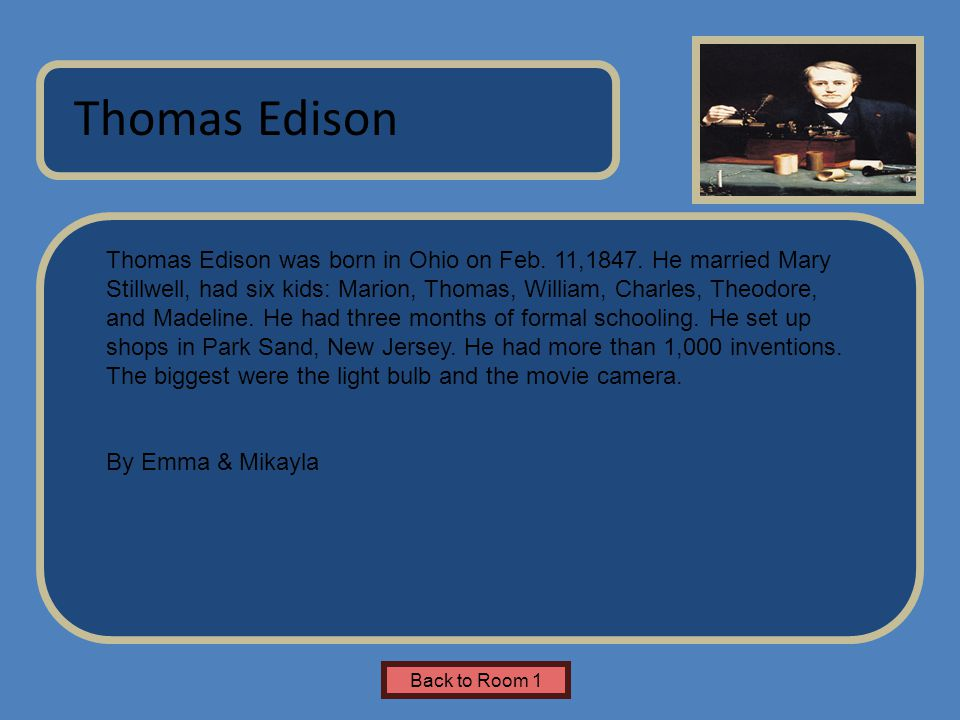 Name of Museum Thomas Edison was born in Ohio on Feb. 11,1847. He married Mary Stillwell, had six kids: Marion, Thomas, William, Charles, Theodore, an
