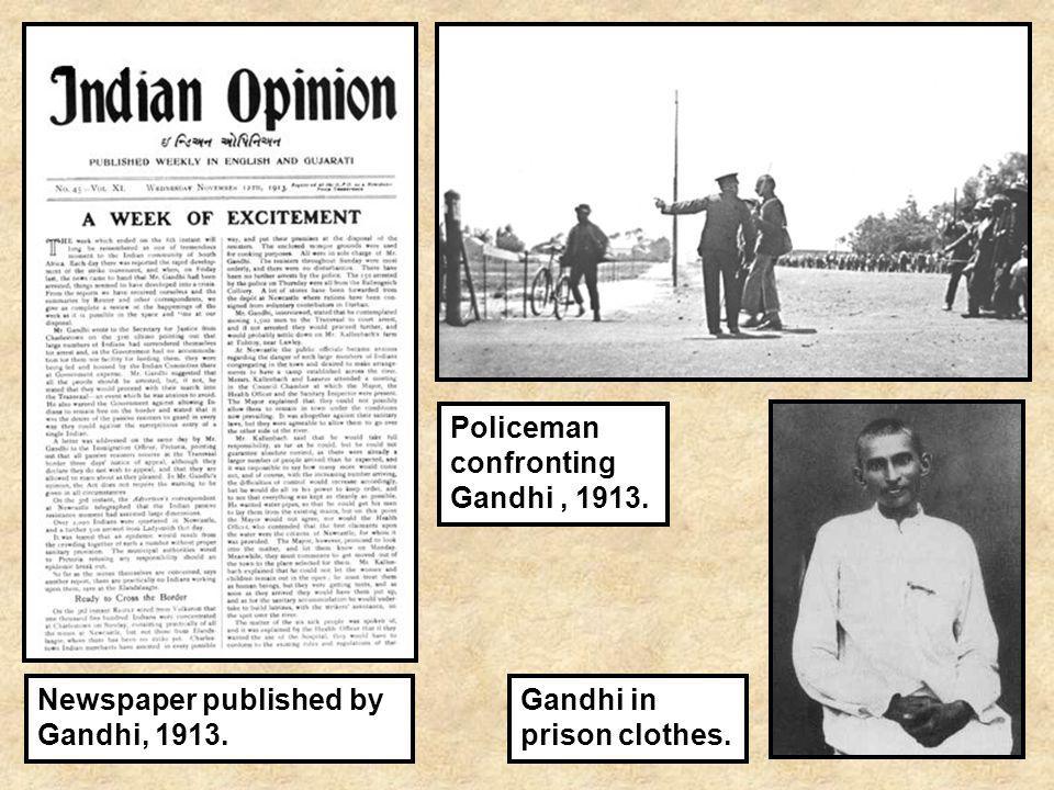 Newspaper published by Gandhi, 1913. Policeman confronting Gandhi, 1913. Gandhi in prison clothes.