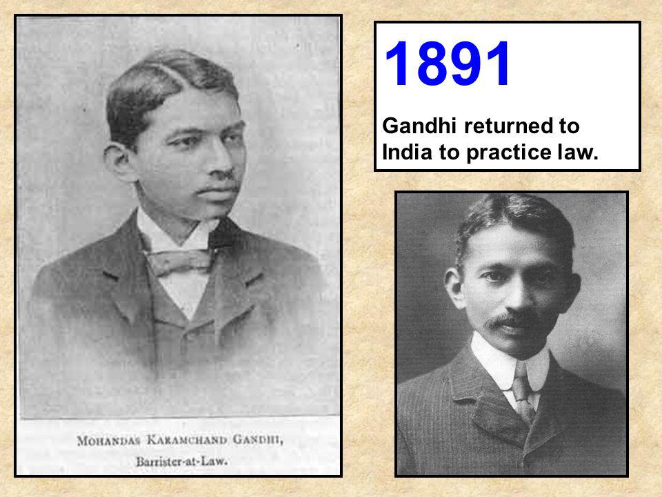 1891 Gandhi returned to India to practice law.
