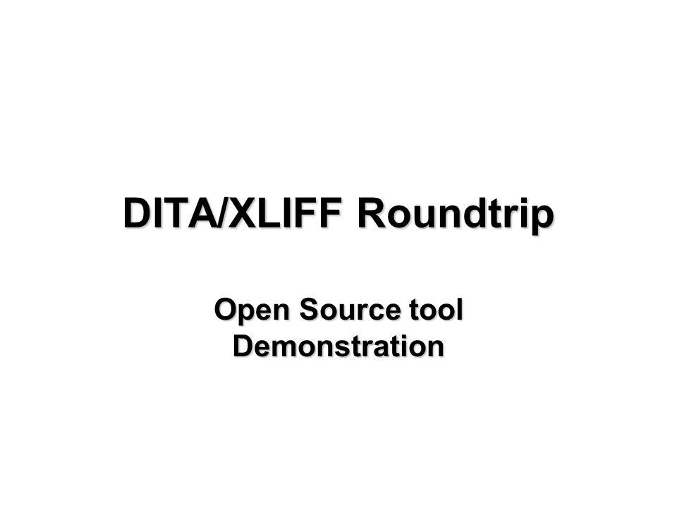 DITA/XLIFF Roundtrip Open Source tool Demonstration