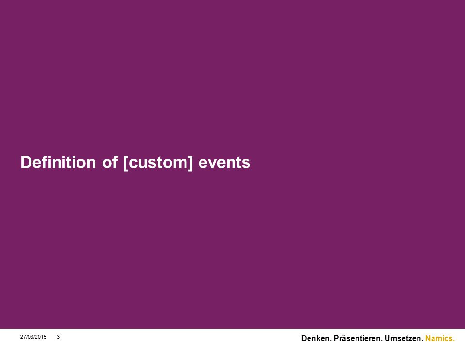 Namics. Definition of [custom] events 27/03/2015 Denken. Präsentieren. Umsetzen. 14 onColourChange
