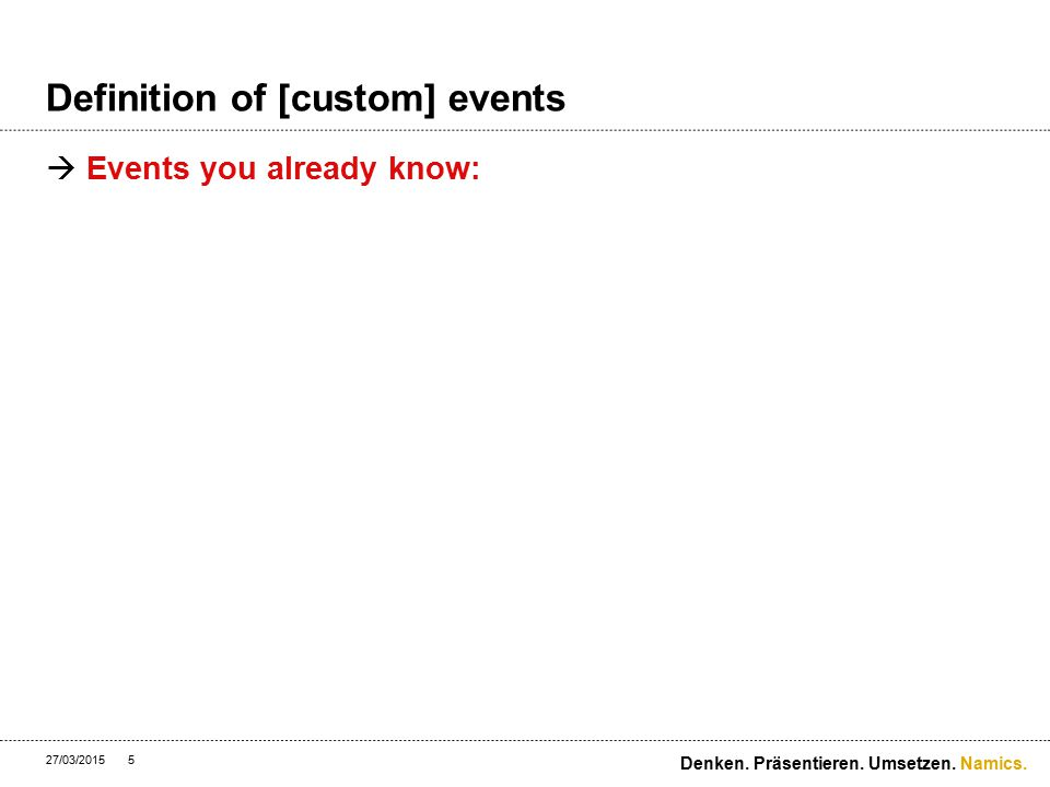 Namics. Definition of [custom] events 27/03/2015 Denken. Präsentieren. Umsetzen. 16 onSliderMove