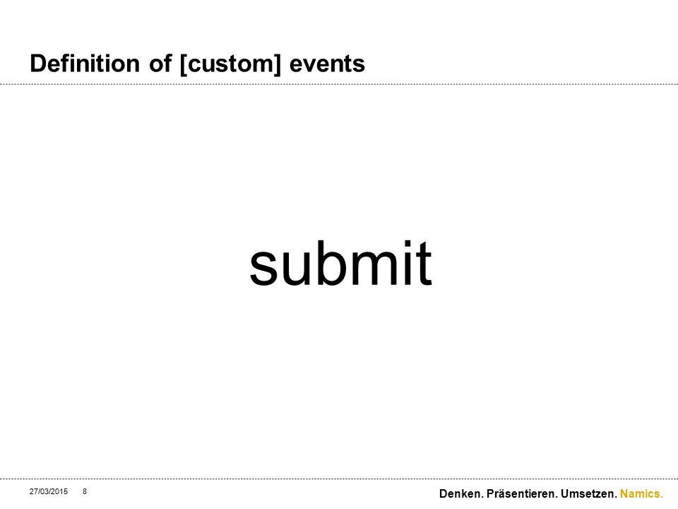 Namics. Why use custom events? 27/03/201519 Denken. Präsentieren. Umsetzen.