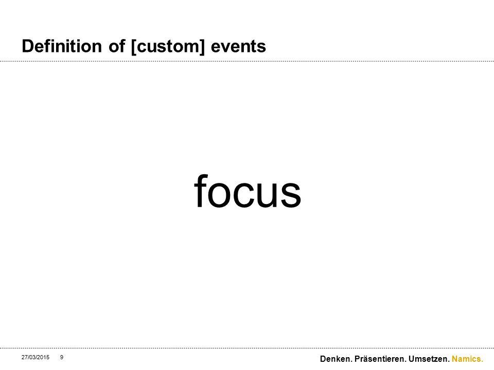 Namics. Definition of [custom] events 27/03/2015 Denken. Präsentieren. Umsetzen. 10 blur