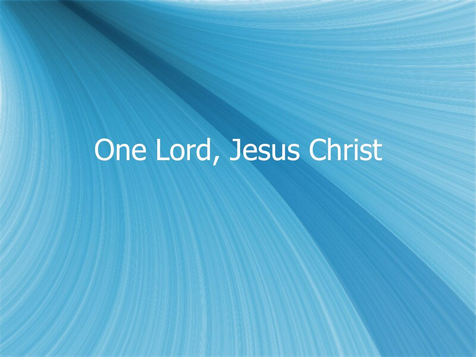 One Lord, Jesus Christ