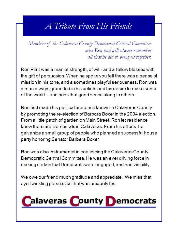 A Tribute From His Friends Members of the Calaveras County Democratic Central Committee miss Ron and will always remember all that he did to bring us together.