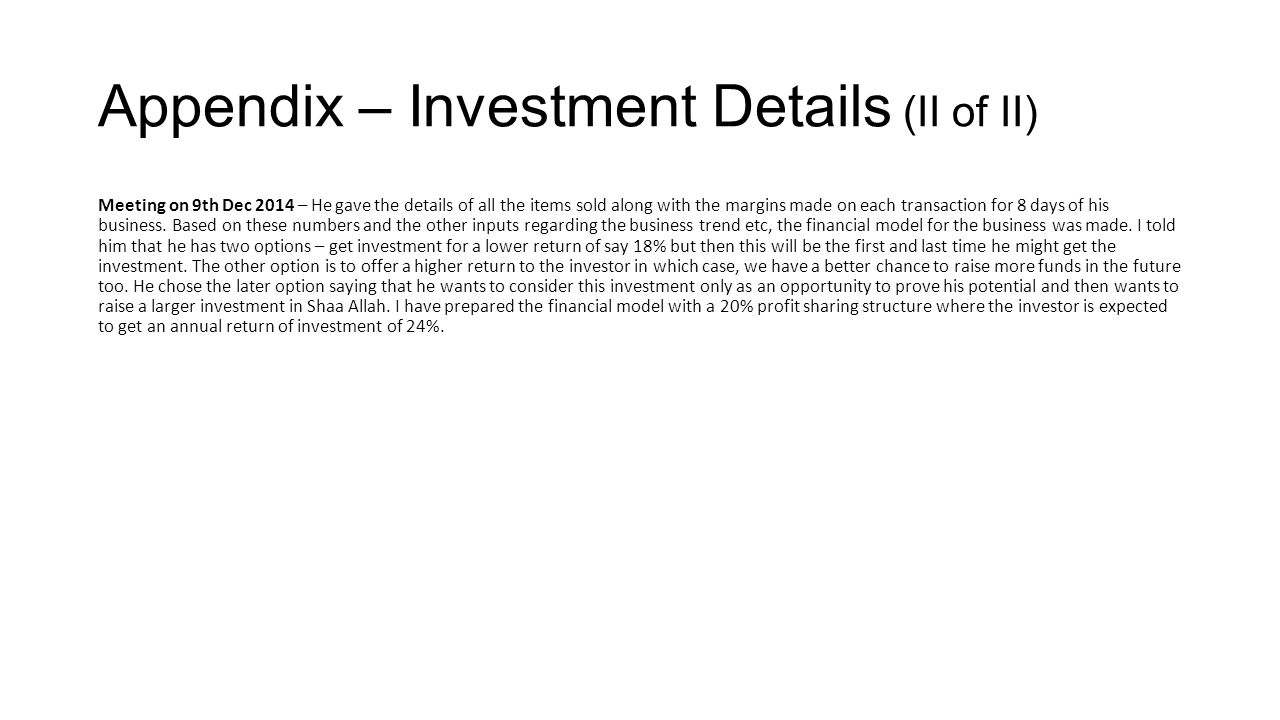 Appendix – Investment Details (II of II) Meeting on 9th Dec 2014 – He gave the details of all the items sold along with the margins made on each transaction for 8 days of his business.