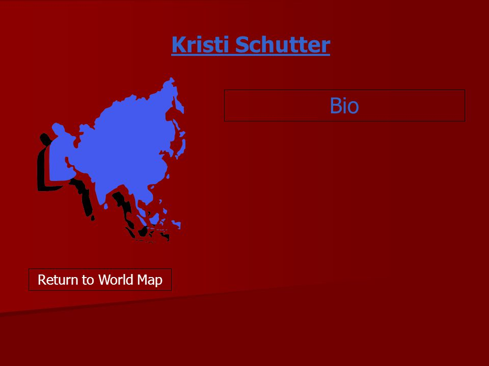 Kristi Schutter Bio Return to World Map