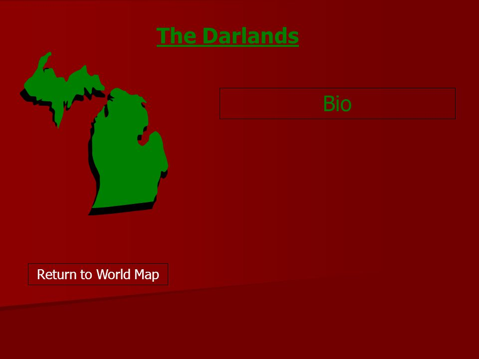 Bio Return to World Map The Darlands