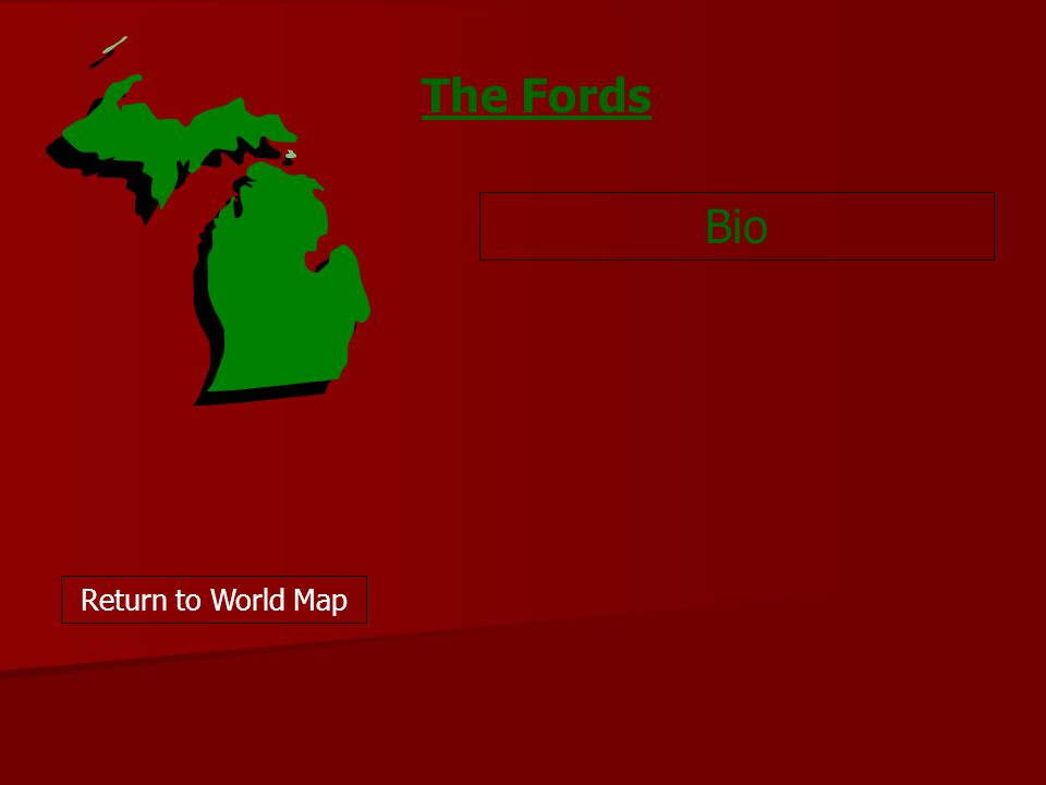The Fords Bio Return to World Map