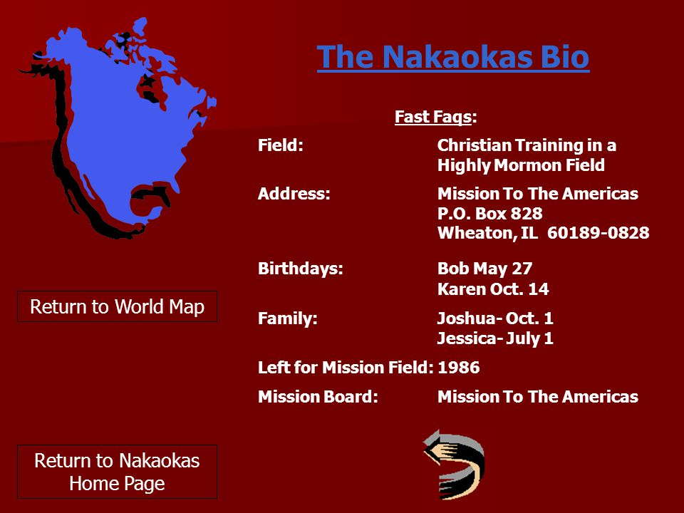 Return to World Map The Nakaokas Bio Fast Faqs: Field: Christian Training in a Highly Mormon Field Address: Mission To The Americas P.O.