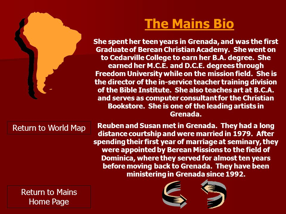 Return to World Map The Mains Bio She spent her teen years in Grenada, and was the first Graduate of Berean Christian Academy.