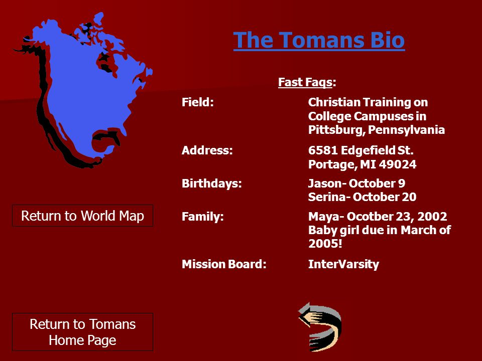 Return to World Map The Tomans Bio Fast Faqs: Field: Christian Training on College Campuses in Pittsburg, Pennsylvania Address: 6581 Edgefield St.