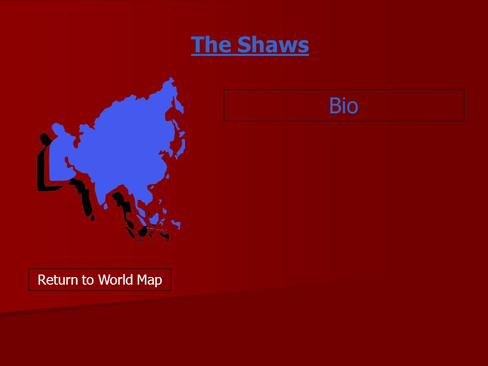 The Shaws Bio Return to World Map