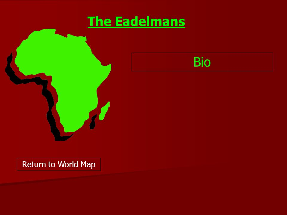 Bio Return to World Map The Eadelmans