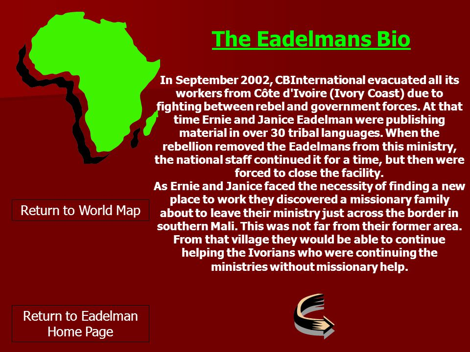The Eadelmans Bio Return to World Map Return to Eadelman Home Page In September 2002, CBInternational evacuated all its workers from Côte d Ivoire (Ivory Coast) due to fighting between rebel and government forces.