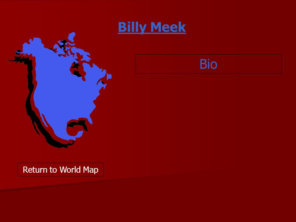Billy Meek Bio Return to World Map