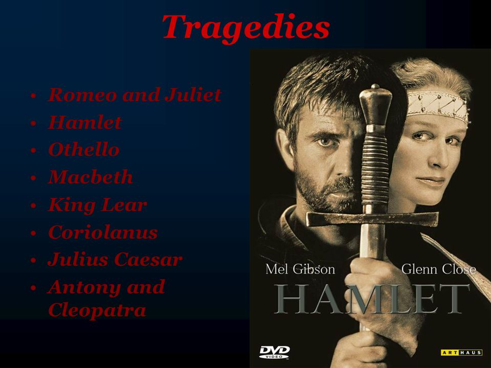 Tragedies Romeo and Juliet Hamlet Othello Macbeth King Lear Coriolanus Julius Caesar Antony and Cleopatra