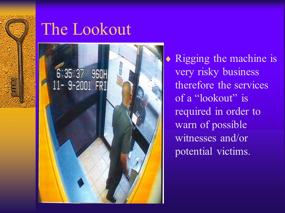 "The Lookout  Rigging the machine is very risky business therefore the services of a ""lookout"" is required in order to warn of possible witnesses and/"