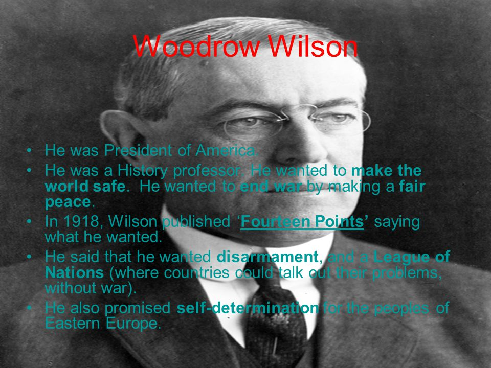 Woodrow Wilson He was President of America. He was a History professor.