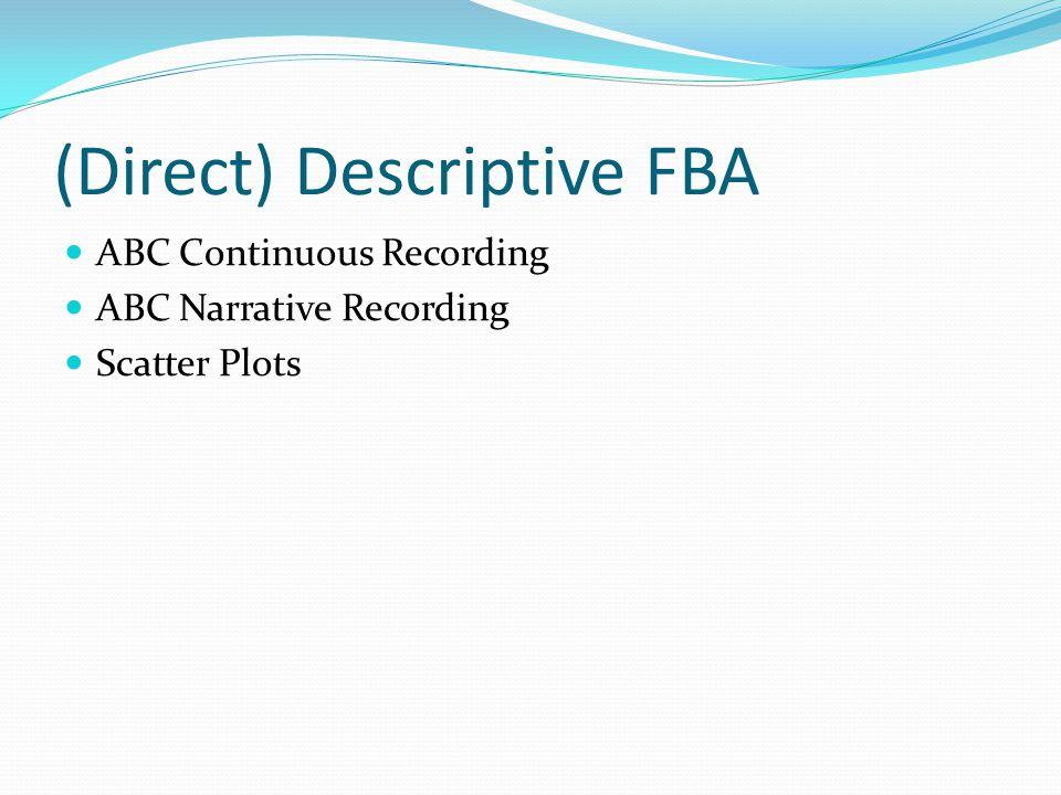 (Direct) Descriptive FBA ABC Continuous Recording ABC Narrative Recording Scatter Plots