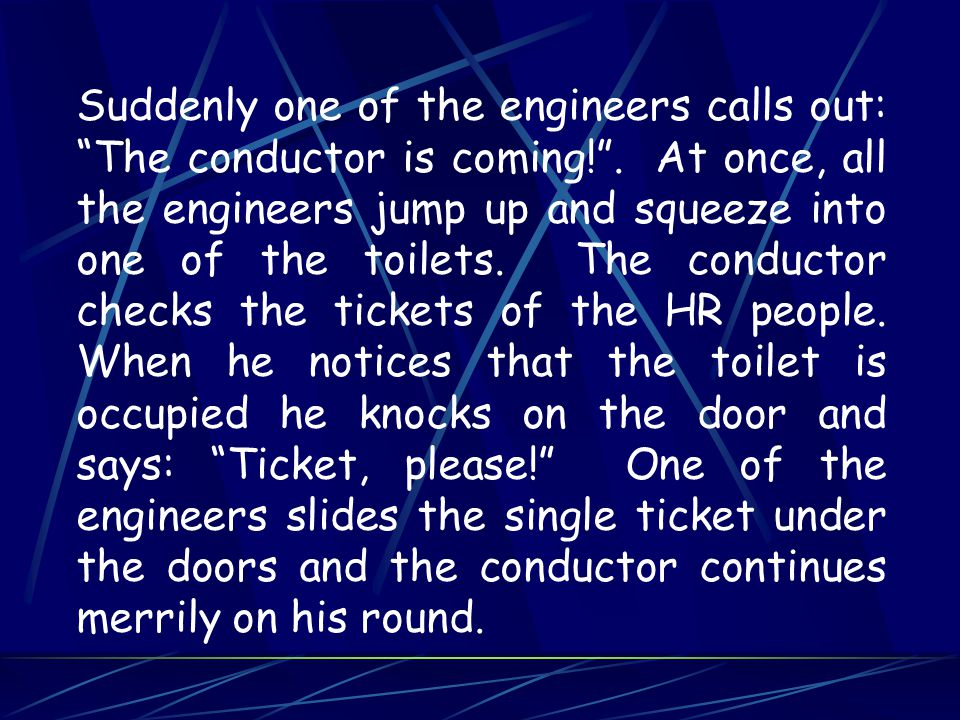 Suddenly one of the engineers calls out: The conductor is coming! .