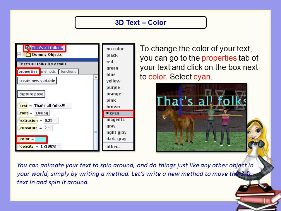 To change the color of your text, you can go to the properties tab of your text and click on the box next to color. Select cyan. 3D Text – Color You c