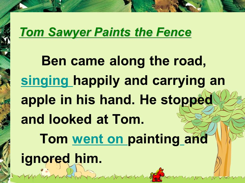 Ben came along the road, singing singing happily and carrying an apple in his hand.