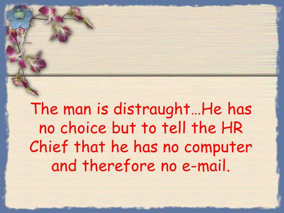 The HR Chief tells him: Congratulations, you got the job.