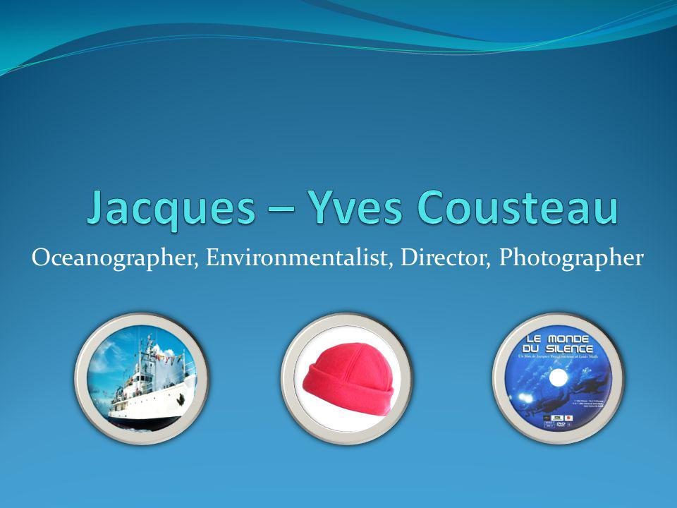 Oceanographer, Environmentalist, Director, Photographer