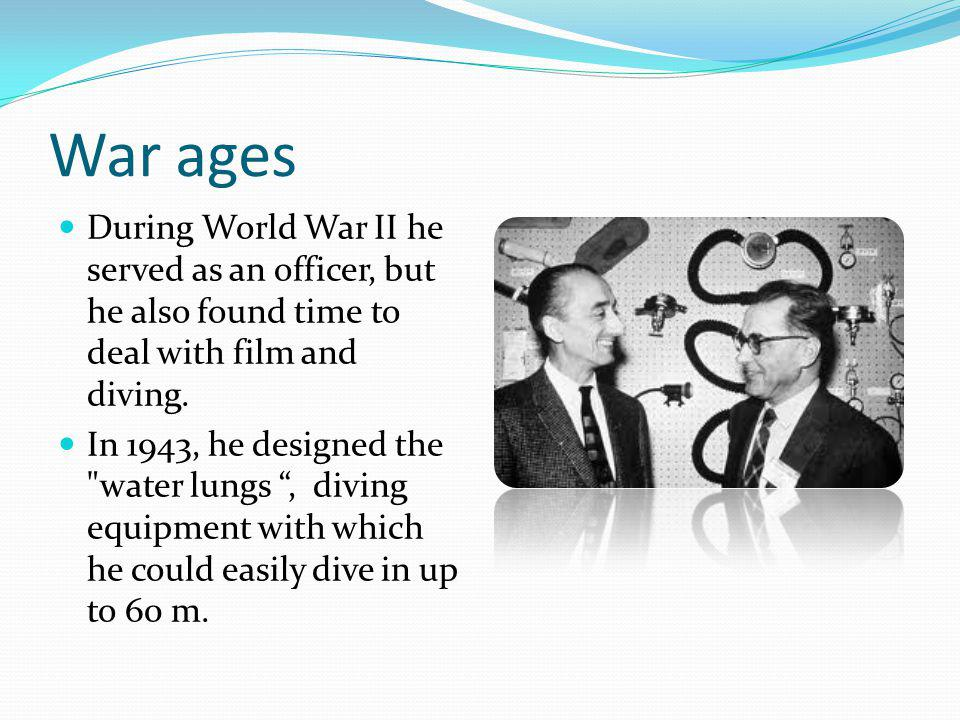 War ages During World War II he served as an officer, but he also found time to deal with film and diving.