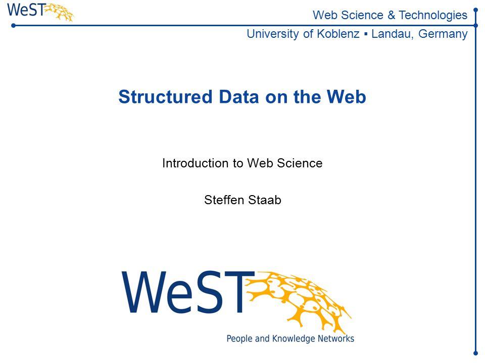 Steffen Staab staab@uni-koblenz.de 2WeST Agenda  HTML Meta  Microdata  Microformats  RDF  RDF-a  Applications  Schema.org  Wikidata  Open data (especially Open government data)
