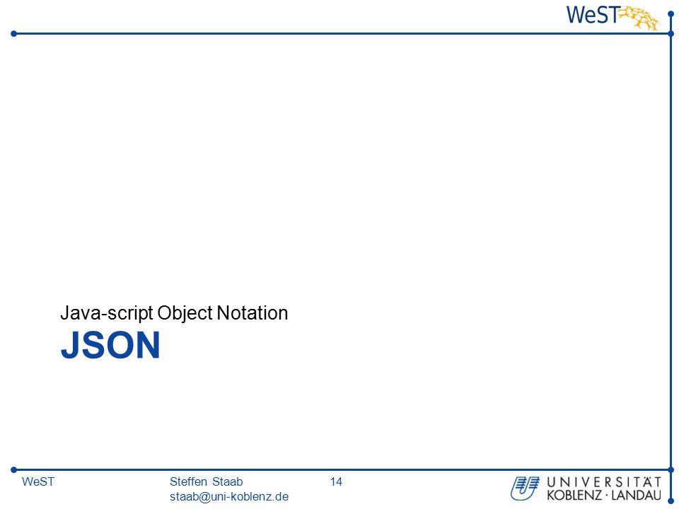 Steffen Staab staab@uni-koblenz.de 14WeST JSON Java-script Object Notation