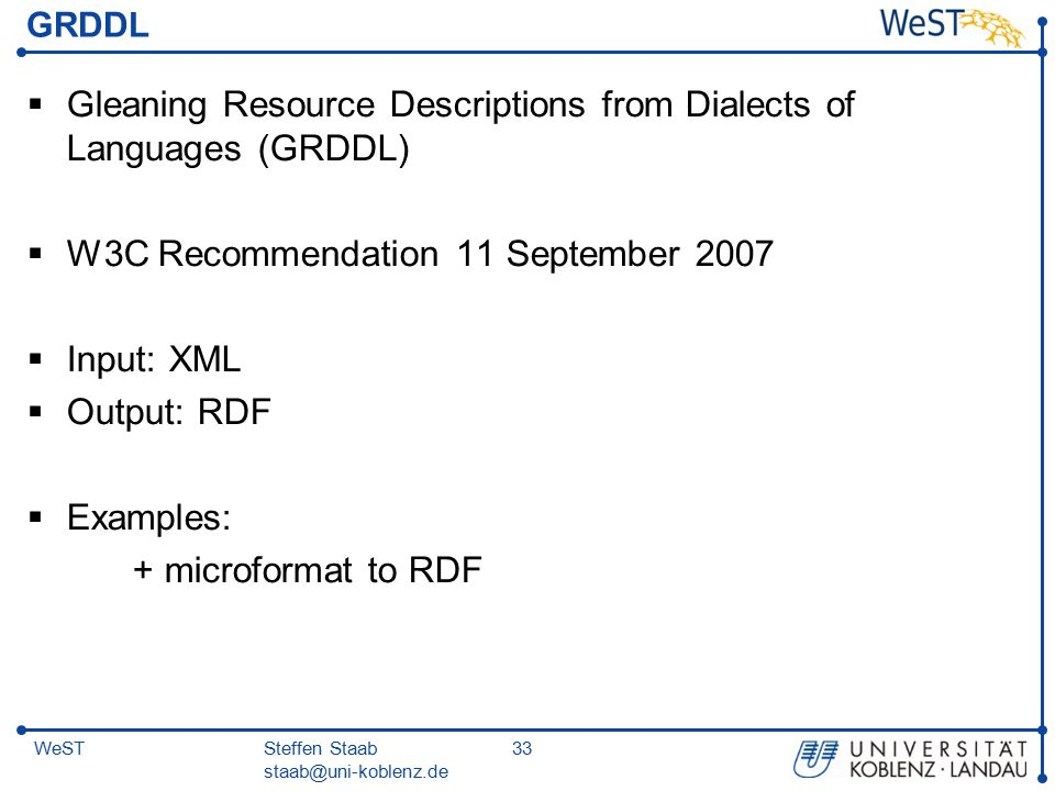 Steffen Staab staab@uni-koblenz.de 33WeST GRDDL  Gleaning Resource Descriptions from Dialects of Languages (GRDDL)  W3C Recommendation 11 September