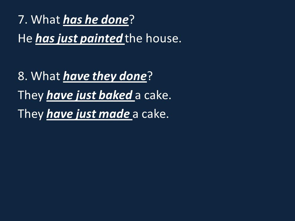 7. What has he done. He has just painted the house.