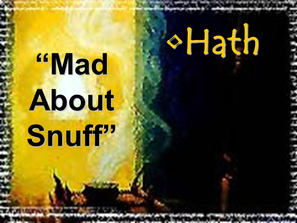 HathHath Mad About Snuff